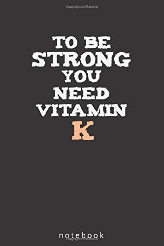 To Be Strong You Need Vitamin K: Lined Notebook ( 6x9 ) 120 Pages, Journal, Funny Gift For everyone