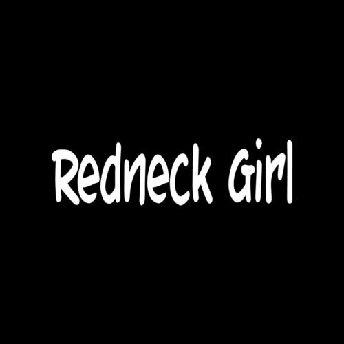 REDNECK GIRL Sticker Vinyl Decal southern country chick cute sexy woman gift luv - Die cut vinyl decal for windows, cars, trucks, tool boxes, laptops, MacBook - virtually any hard, smooth surface