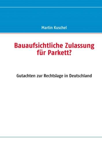 Bauaufsichtliche Zulassung für Parkett?: Gutachten zur Rechtslage in Deutschland