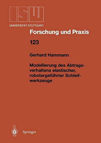 Modellierung des Abtragsverhaltens elastischer, robotergeführter Schleifwerkzeuge (Isw Forschung und Praxis) (German Edition) (ISW Forschung und Praxis, 123, Band 123)