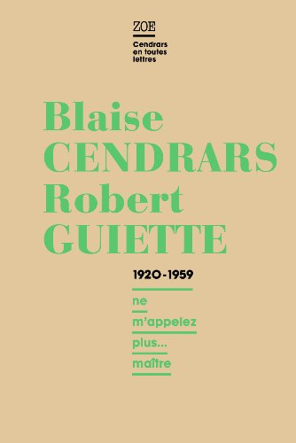 Blaise Cendrars - Robert Guiette, Lettres 1920-1959 : Ne m'appelez plus... maître