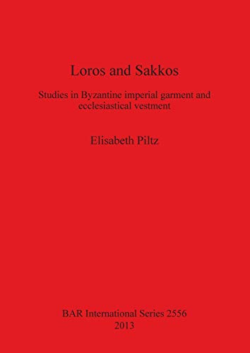 Loros and Sakkos: Studies in Byzantine imperial garment and ecclesiastical vestment (BAR International)