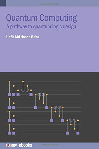 Compare Textbook Prices for Quantum Computing: A pathway to quantum logic design  ISBN 9780750327459 by Md. Hasan Babu, Hafiz