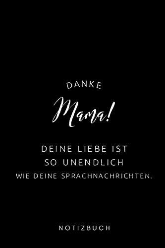 Danke Mama! Deine Liebe ist so unendlich wie deine Sprachnachrichten Notizbuch: schwarz Muttertagsgeschenk Notizbuch 200 Seiten gepunktet (dot grid) (6x9 /15.24 x 22.86 cm)