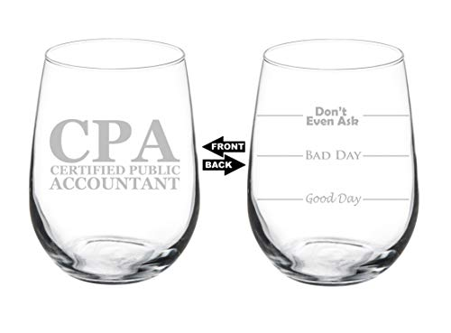 Wine Glass Goblet Two Sided Good Day Bad Day Don't Even Ask CPA Certified Public Accountant (17 oz Stemless)