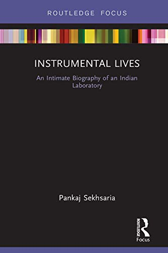 Instrumental Lives: An Intimate Biography of an Indian Laboratory (Routledge Focus on Modern Subjects)