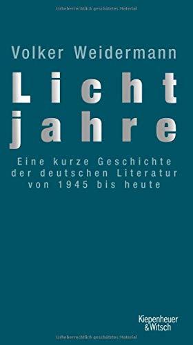 Lichtjahre: Eine kurze Geschichte der deutschen Literatur von 1945 bis heute