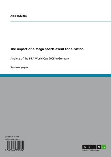 The impact of a mega sports event for a nation: Analysis of the FIFA World Cup 2006 in Germany (English Edition)