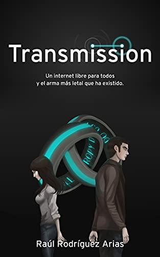 Transmission: Un internet libre para todos y el arma más letal que ha existido