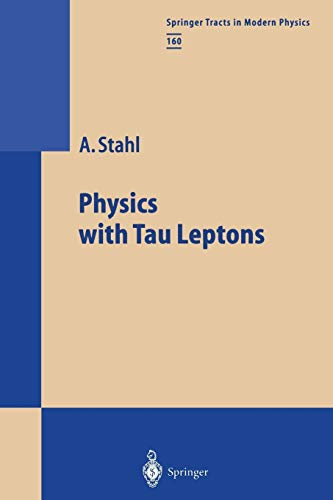 Physics with Tau Leptons (Springer Tracts in Modern Physics, 160, Band 160)