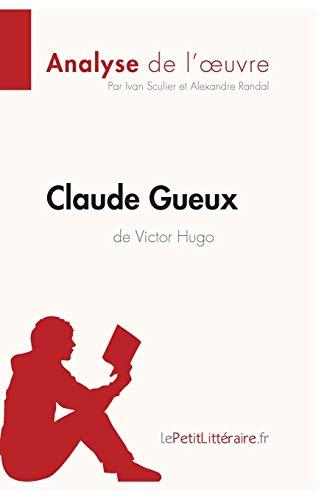 Claude Gueux de Victor Hugo Analyse de l'oeuvre: Comprendre la littérature avec lePetitLittéraire.fr