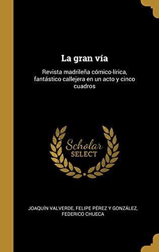 La gran vía: Revista madrileña cómico-lírica, fantástico callejera en un acto y cinco cuadros