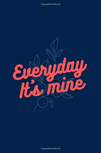 Everyday It's Mine: Lined Notebook - Hand Drawn Lettering amd Floral Background - Dark Blue Cover (6x9 Inches) - 100 Pages