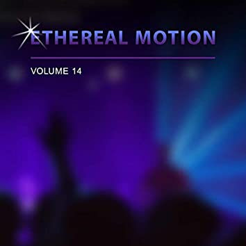 Ethereal Motion, Vol. 14