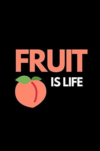 """Fruit Is Life: Funny Fruit Lover Notebook/Journal (6"""" X..."""