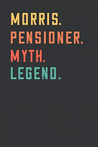 Morris. Pensioner. Myth. Legend.: Retirement Notebook - Great Individual Gift for Writing Notes, Scribble and Reminders | lined | 6x9 Inch | 100 Pages