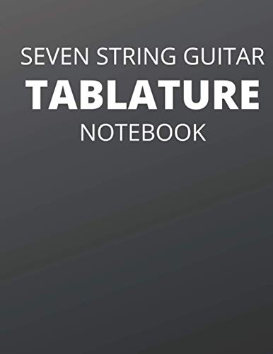 Seven String Guitar Tablature Notebook: Black 8.5' x 11' notebook with blank tab sheets for seven string guitar for writing your own music for the seven string guitar.