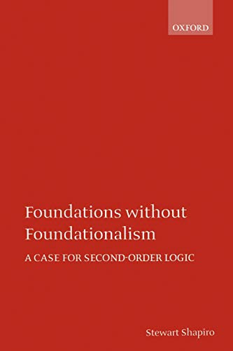 Foundations without Foundationalism: A Case for Second-order Logic (Oxford Logic Guides)