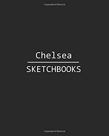 Chelsea Sketchbook: 140 Blank Sheet 8x10 inches for Write, Painting, Render, Drawing, Art, Sketching and Initial name on Matte Black Color Cover , Chelsea Sketchbook