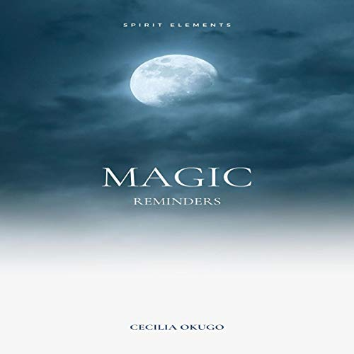 Magic Reminders: Spirit Elements Audiobook By Cecilia Okugo cover art