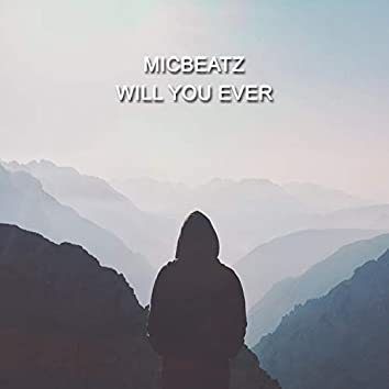 Will You Ever