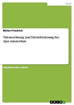 Talentsichtung und Talentf?rderung bei Ajax Amsterdam (German Edition)