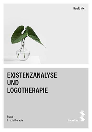 Existenzanalyse und Logotherapie (Praxis Psychotherapie Band 2)