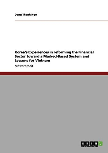 Korea's Experiences in reforming the Financial Sector toward a Marked-Based System and Lessons for Vietnam