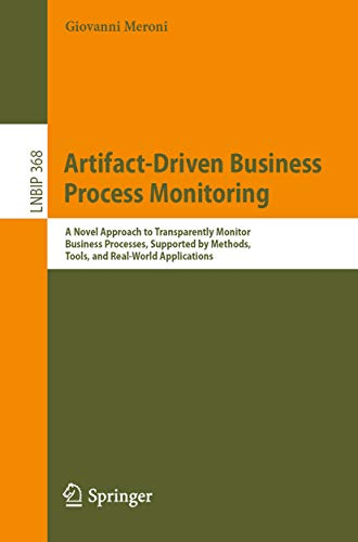 Artifact-Driven Business Process Monitoring: A Novel Approach to Transparently Monitor Business Processes, Supported by Methods, Tools, and Real-World ... Processing Book 368) (English Edition)