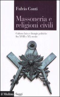 Massoneria e religioni civili. Cultura laica e liturgie politiche fra XVIII e XX secolo