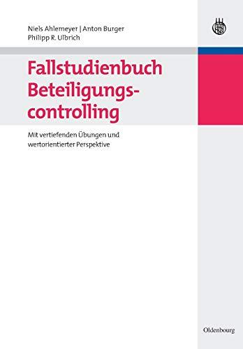 Fallstudienbuch Beteiligungscontrolling: Mit vertiefenden Übungen und wertorientierter Perspektive
