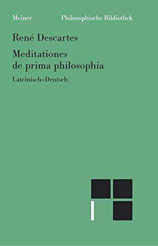 Meditationes de prima philosophia /Meditationen über die Grundlagen der Philosophie: Lateinisch-deutsch (Philosophische Bibliothek) by René Descartes (2008-11-01)