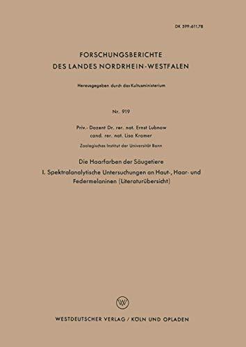 Die Haarfarben der Säugetiere: I. Spektralanalytische Untersuchungen An Haut-, Haar- Und Federmelaninen (Literaturübersicht) (Forschungsberichte Des ... Landes Nordrhein-Westfalen (919), Band 919)