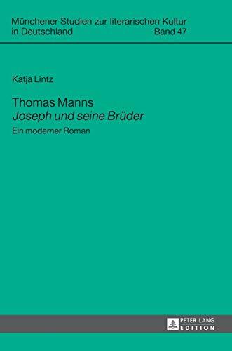 Thomas Manns «Joseph und seine Brüder»: Ein moderner Roman (Münchener Studien zur literarischen Kultur in Deutschland, Band 47)