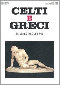 Celti e greci. Il libro degli eroi