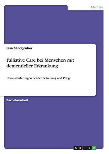 Palliative Care bei Menschen mit dementieller Erkrankung: Herausforderungen bei der Betreuung und Pflege