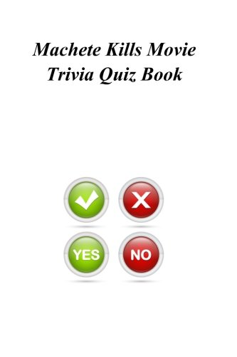 Machete Kills Movie Trivia Quiz Book