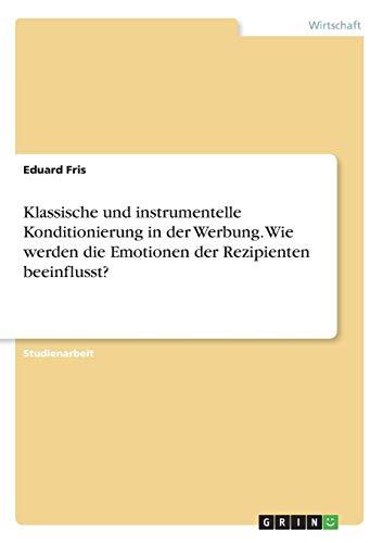 Klassische und instrumentelle Konditionierung in der Werbung. Wie werden die Emotionen der Rezipienten beeinflusst?