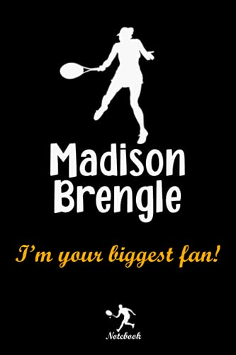 Madison Brengle I'm your biggest fan! notebook: A Madison Brengle Fan Gift Blank Lined Journal Notebook, Women Tennis Fan Take Notes, Record Plans or Keep Track of Habits (6 x 9 - 120 Pages)