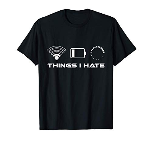 Things I Hate - Bad WLAN Signal Nerd Gaming Lifestyle T-Shirt