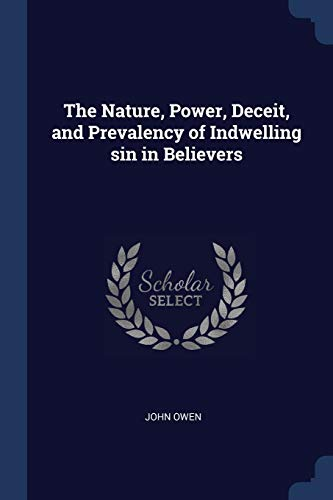 Nature, Power, Deceit, and Prevalency of the Remainders of Indwelling Sin in Believers, The
