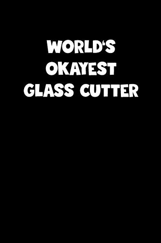 World's Okayest Glass Cutter Notebook - Glass Cutter Diary - Glass Cutter Journal - Funny Gift for Glass Cutter: Medium College-Ruled Journey Diary, 110 page, Lined, 6x9 (15.2 x 22.9 cm)