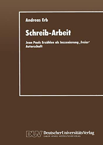 Schreib-Arbeit: Jean Pauls Erzählen als Inszenierung freier\' Autorschaft (German Edition)
