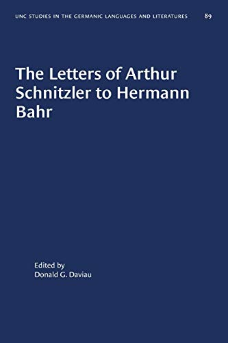 The Letters of Arthur Schnitzler to Hermann Bahr: Edited, annotated, and with an Introduction (University of North Carolina Studies in Germanic Languages and Literature (89))