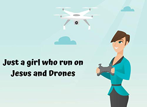 Just a girl who run on Jesus and Drones: RC Flight Log Logbook for Remote Control Airplane Helicopter Quadcopter | Drone Pilot Notebook | For 1600 ... Map Record | An Easy-to-Use Training Drone