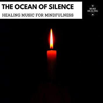 The Ocean Of Silence - Healing Music For Mindfulness