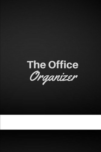 Download The Office Organizer: The Work Day Organizer, Journal Notebook, Keep Trackers of Your Activities 150 pages 6x9 Inches (Gift) 1986334619