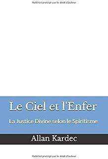 Le Ciel et l'Enfer: La Justice Divine selon le Spiritisme (French Edition)