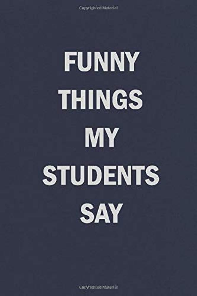 志す酸化するれんがFunny Things My Students Say: Blank Lined Journal Notebook for Teachers