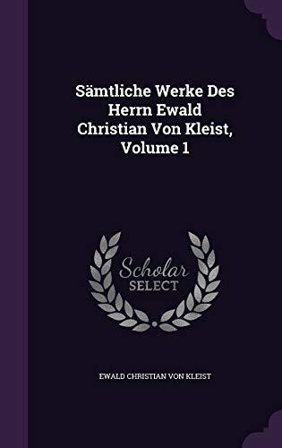 Samtliche Werke Des Herrn Ewald Christian Von Kleist, Volume 1
